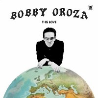 Image of Bobby Oroza - This Love