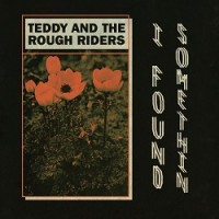 Image of Teddy & The Rough Riders - I Found Somethin'