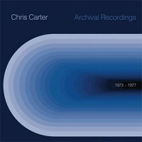 Image of Chris Carter - Archival Recordings: 1973 - 1977