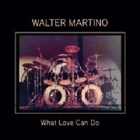 Image of Walter Martino - What Love Can Do