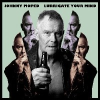 Image of Johnny Moped - Lurrigate Your Mind