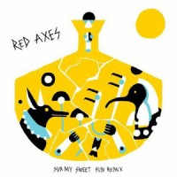 Image of Red Axes - Sun My Sweet Sun - Remixes