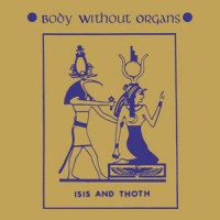 Image of Body Without Organs - Isis And Thoth