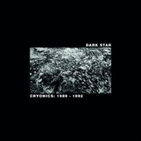 Dark Star - Cryonics: 1989 - 1992