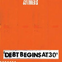Image of The Gotobeds - Debt Begins At 30