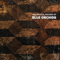 Blue Orchids - The Magical Record Of Blue Orchids