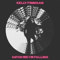 Image of Kelly Finnigan - Catch Me I'm Falling