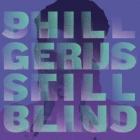 Image of Phil Gerus - Still Blind - Inc. Lauer, Jamie Paton Mixes