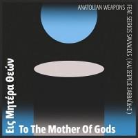 Anatolian Weapons Feat Seirios Savvaidis - To The Mother Of Gods