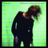 Image of Is Bliss - Strange Communication
