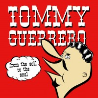 Image of Tommy Guerrero - From The Soil To The Soul