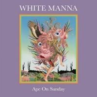 White Manna - Ape On Sunday