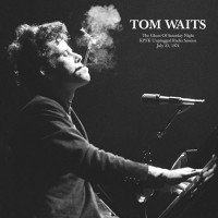 Image of Tom Waits - The Ghost Of Saturday Night: KPFK Unplugged Radio Session, July 23, 1974