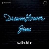 Image of Tarika Blue - Dream Flower / Jimi