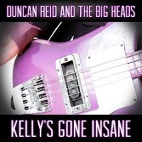 Image of Duncan Reid & The Big Heads - Kelly's Gone Insane