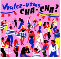 Various Artists - Voulez Vous Cha-Cha? French Chacha 1960-1964