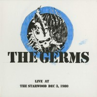 Image of The Germs - Live At The Starwood Dec. 3, 1980