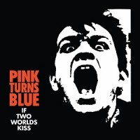 Image of Pink Turns Blue - If Two Worlds Kiss