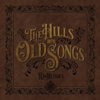 RW Hedges - The Hills Are Old Songs