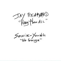 Image of Jay Reatard / Sonic Youth - Hang Them All / No Garage - 10th Anniversary Edition
