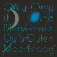 Image of Dylan Moon - Only The Blues