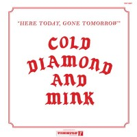 Image of Cold Diamond & Mink - Here Today, Gone Tomorrow