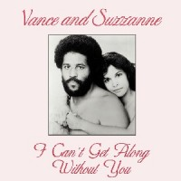 Vance And Suzanne - I Can't Get Along Without You