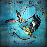 Image of Jason Isbell And The 400 Unit - Here We Rest - Reissue