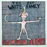 Image of The Fat White Family - Champagne Holocaust - Reissue