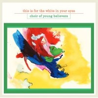 Image of Choir Of Young Believers - This Is For The White In Your Eyes