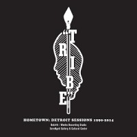 Image of Tribe - Hometown: Detroit Sessions 1990-2014