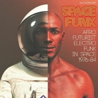Various Artists - Soul Jazz Records Presents Space Funk: Afro-Futurist Electro Funk In Space 1976-84