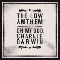 Low Anthem - Oh My God, Charlie Darwin - 10th Anniversary Edition
