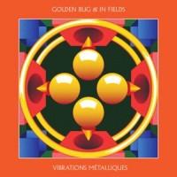 Image of Golden Bug & In Fields - Vibrations Métalliques