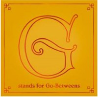 The Go-Betweens - G Stands For Go-Betweens: The Go-Betweens Anthology Volume 2