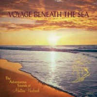 The Adventurous Sounds Of Mattias Uneback - Voyage Beneath The Sea