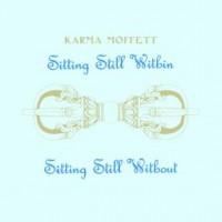 Image of Karma Moffett - Sitting Still Within / Sitting Still Without