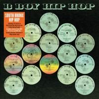 Various Artists - South Bronx Hip Hop Classics: B Boy Records