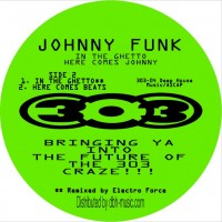 Johnny Funk - In The Ghetto/ Here Comes Johnny - Inc. Electro Force Remix