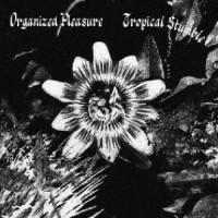 Organized Pleasure / Satin Wall - Tropical Stumble / Dans Les Profondeurs