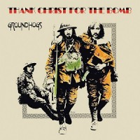 Image of The Groundhogs - Thank Christ For The Bomb