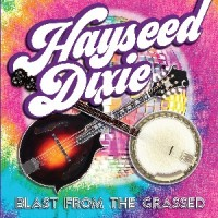 Image of Hayseed Dixie - Blast From The Grassed