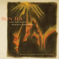 Image of Sun Ra & His Myth Science Arkestra - When Angels Speak Of Love