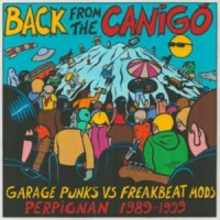 Image of Various Artists - Back From The Canigo - Garage Punks Vs Freakbeat Mods: Perpignan 1989-1999