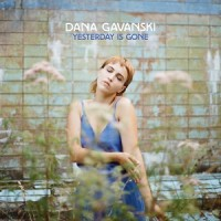 Image of Dana Gavanski - Yesterday Is Gone