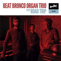 Image of Beat Bronco Organ Trio - Roadtrip