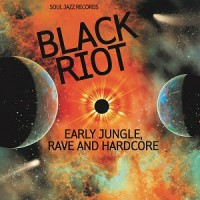 Image of Various Artists - Soul Jazz Records Presents Black Riot: Early Jungle, Rave And Hardcore