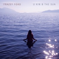 Image of Frazey Ford - U Kin Be The Sun