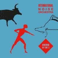 Image of International Noise Orchestra - Marching In Time 3