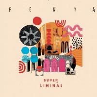Image of Penya - Super Liminal
